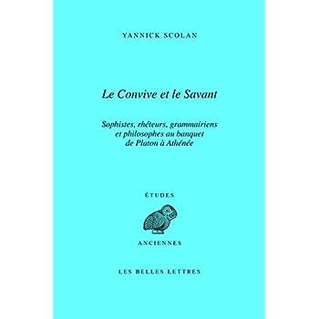 Le convive et le savant: Sophistes, rhéteurs, grammairiens et philosophes au banquet de Platon à Athénée