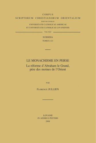Le Monachisme En Perse: La Reforme D'abraham Le Grand, Pere Des Moines De L'orient