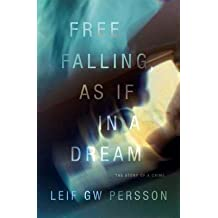 By Leif GW Persson ; Paul Norlen ( Author ) [ Free Falling, as If in a Dream: The Story of a Crime By Feb-2014 Hardcover
