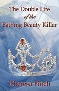 [The Double Life of the Bathing Beauty Killer] (By (author) Theresa Finch , Edited by Library 1stworld Library , Edited by 1stworld Library , Created by 1st World Publishing) [published: November, 2009]