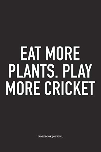 Eat More Plants. Play More Cricket: A 6x9 Inch Matte Softcover Notebook Diary With 120 Blank Lined Pages And A Funny Sports Fanatic Cover Slogan -