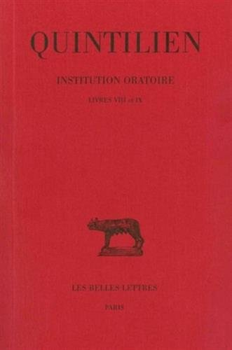 Quintilien, Institution Oratoire. Tome V: Livres VIII Et IX: 5 (Collection Des Universites de France Serie Latine) par J Cousin