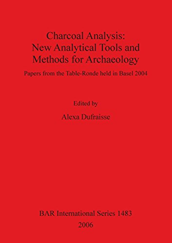 Charcoal Analysis: New Analytical Tools and Methods for Archaeology: Papers from the Table-Ronde Held in Basel 2004 (BAR International Series)