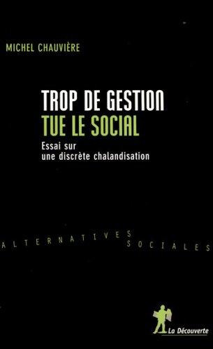 Trop de gestion tue le social : Essai sur une discrète chalandisation