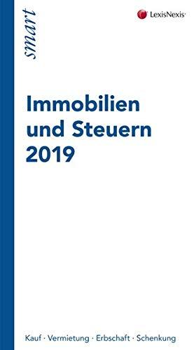 Immobilien und Steuern 2019: Kauf - Vermietung - Erbschaft - Schenkung
