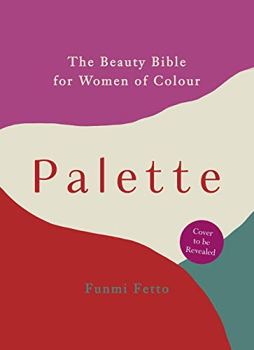 Palette: The Beauty Bible for Women of Colour (English Edition) -