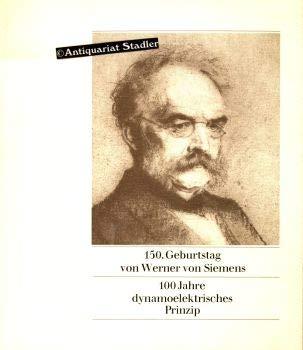 150. Geburtstag von Werner von Siemens. 100 Jahre dynamoelektrisches Prinzip.