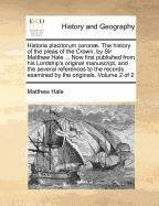 Historia placitorum coron??. The history of the pleas of the Crown, by Sir Matthew Hale ... Now first published from his Lordship's original ... examined by the originals. Volume 2 of 2 by Matthew Hale (2010-10-21)