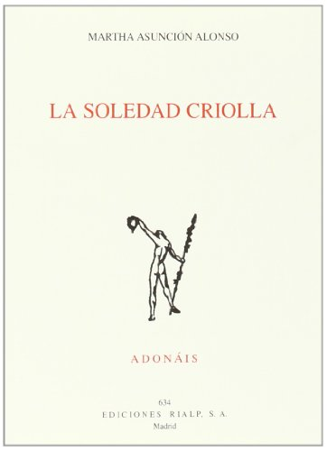 La Soledad Criolla (Poesía. Adonáis) por Martha Asunción Alonso