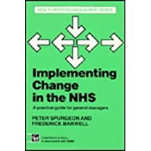 Implementing Change in the NHS: A Guide for General Managers (Health services management series)