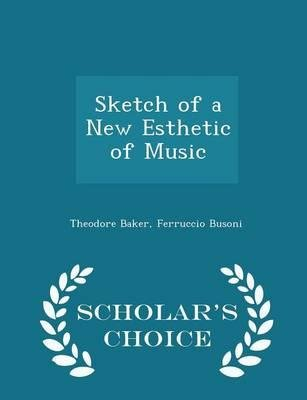 sketch-of-a-new-esthetic-of-music-scholars-choice-edition-author-theodore-baker-published-on-februar