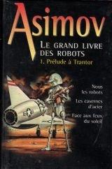 Prélude à Trantor (Le grand livre des robots.) par Isaac Asimov, Jacques Goimard