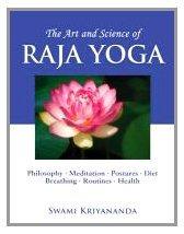 Art and Acience of Raja Yoga: Philosophy, Meditation, Postures, Diet, Breathing Routines, Health