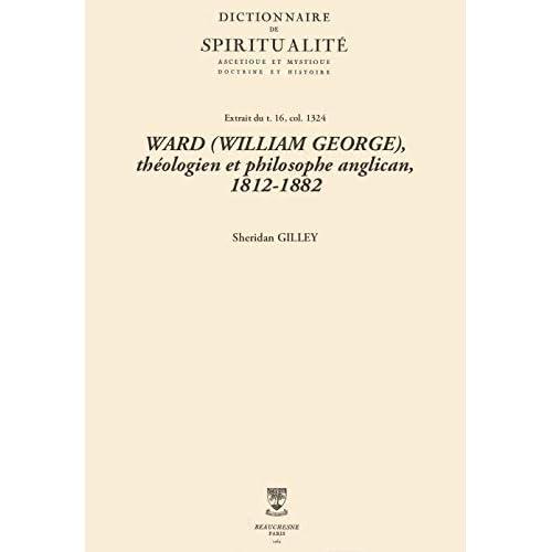WARD (WILLIAM GEORGE), théologien et philosophe anglican, 1812-1882 (Dictionnaire de spiritualité)