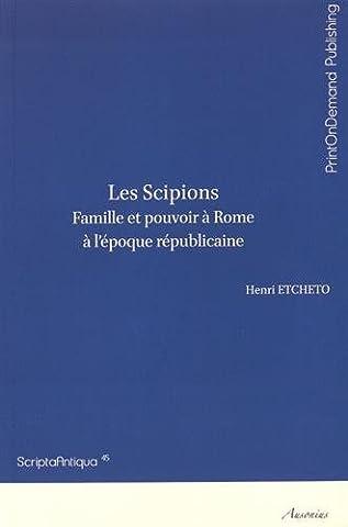 Les Scipions : Famille et pouvoir à Rome à l'époque républicaine