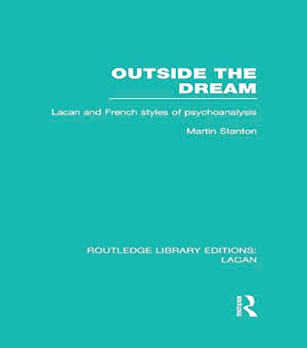 Outside the Dream (RLE: Lacan): Lacan and French Styles of Psychoanalysis  (Routledge Library Editions: Lacan) (English Edition)
