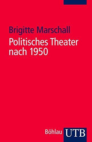 Politisches Theater nach 1950: Unter Mitarbeit von Martin Fichter (Utb)