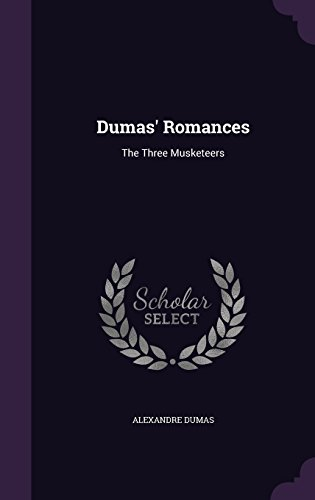 Dumas' Romances: The Three Musketeers