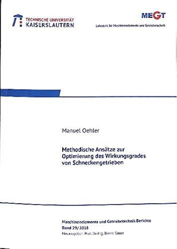 Methodische Ansätze zur Optimierung des Wirkungsgrades von Schneckengetrieben (Maschinenelemente- und Getriebetechnik - Berichte)
