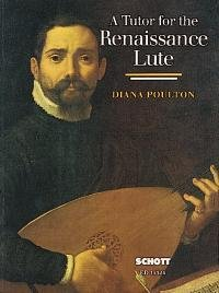 A Tutor for the Renaissance Lute for the complete beginner to the advanced student mit tabulatur