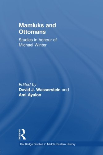 Mamluks and Ottomans: Studies in Honour of Michael Winter (Routledge Studies in Middle Eastern History)