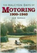 The Halcyon Days of Motoring 1900-1940 por A. B. Demaus