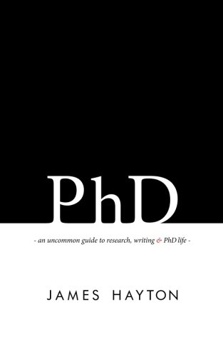 PhD: An uncommon guide to research, writing & PhD life