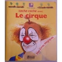 Cache-cache avec le cirque (Mes livres magiques) par Claude Millet