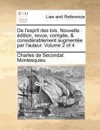 de L'Esprit Des Lois. Nouvelle Edition, Revue, Corrigee, & Considerablement Augmentee Par L'Auteur. Volume 2 of 4 by Charles De Secondat Montesquieu (2010-07-23)