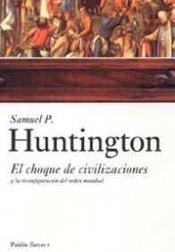 1: El choque de Civilizaciones y la Reconfiguracion del Orden Mundial / The Clash of Civilizations and the Remaking of World Order (Surcos) por Samuel P. Huntington