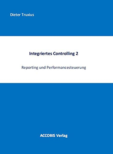 Integriertes Controlling 2: Reporting und Performancesteuerung