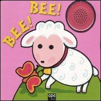 Bee! Bee! Ediz. illustrata