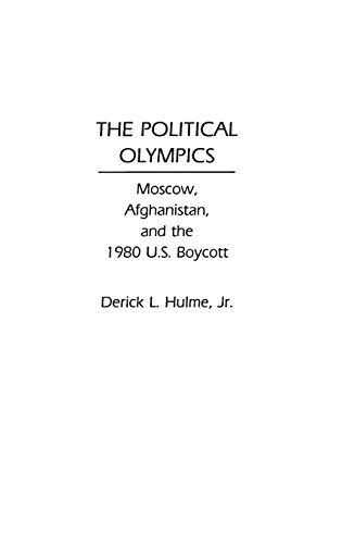 The Political Olympics: Moscow, Afghanistan, and the 1980 U.S. Boycott: Moscow, Afghanistan and the 1980 United States Boycott por Derick Hulme