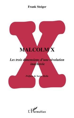 Malcolm X : Les Trois Dimensions d'une rvolution inacheve