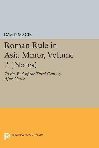 Roman Rule in Asia Minor: To the End of the Third Century After Christ