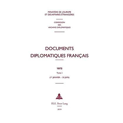 Documents diplomatiques français: 1973 - Tome I (1er janvier - 30 juin)