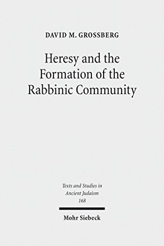 Heresy and the Formation of the Rabbinic Community (Texts and Studies in Ancient Judaism Book 168) (English Edition) por David M. Grossberg