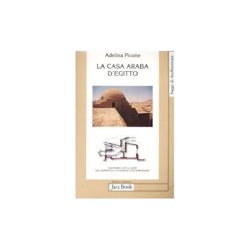La Casa Araba D'egitto. Costruire Con Il Clima Dal Vernacolo Ai Maestri Contemporanei. Ediz. Illustrata
