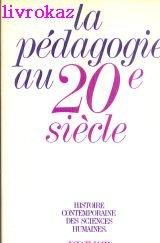 La pedagogie au 20e siecle (Histoire contemporaine des sciences humaines)