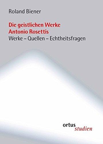 die-geistlichen-werke-antonio-rosettis-werke-quellen-echtheitsfragen-ortus-studien