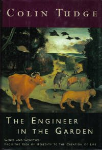 The Engineer in the Garden: Genes and Genetics : From the Idea of Heredity to the Creation of Life