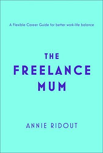 The Freelance Mum por Annie Ridout