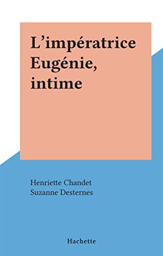 L'impératrice Eugénie, intime (French Edition) - Imperatrice Eugenie