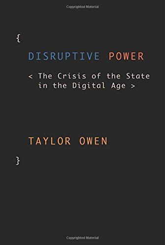Disruptive Power: The Crisis of the State in the Digital Age (Oxford Studies in Digital Politics)