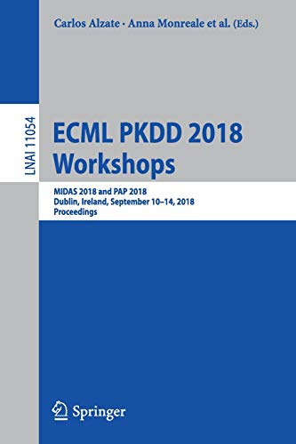 ECML PKDD 2018 Workshops: MIDAS 2018 and PAP 2018, Dublin, Ireland, September 10-14, 2018, Proceedings (Lecture Notes in Computer Science, Band 11054)