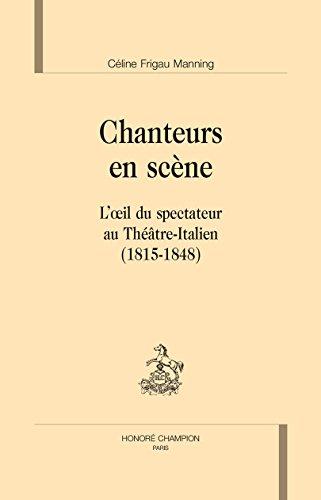 Chanteurs en scène. Loeil du spectateur au Théâtre-Italien (1815-1848).