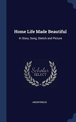 Home Life Made Beautiful: in Story, Song