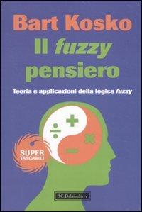 Il fuzzy pensiero. Teoria e applicazioni della logica fuzzy