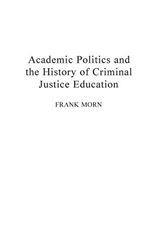 Academic Politics and the History of Criminal Justice Education: (Contributions in Criminology and Penology) by Morn, Frank (1995) Hardcover