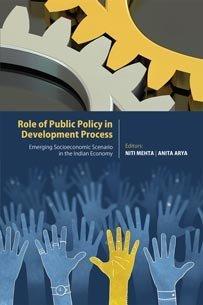 Role of Public Policy in Development Process: Emerging Socioeconomic Scenario in the Indian Economy